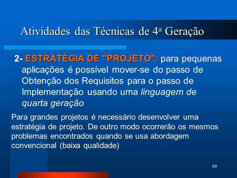 58 Atividades das Técnicas de 4 a Geração OBTENÇÃO DOS REQUISITOS: 1- OBTENÇÃO DOS REQUISITOS: o cliente descreve os requisitos os quais são traduzido