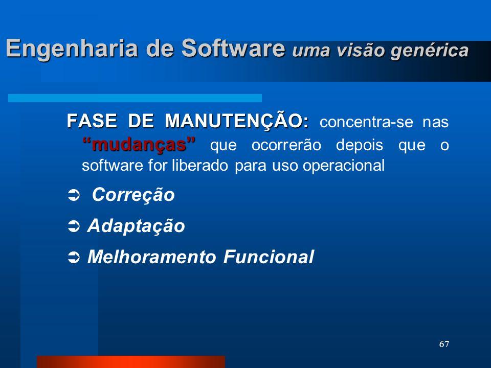 """66 Engenharia de Software uma visão genérica DESENVOLVIMENTO : """" como"""" DESENVOLVIMENTO : """" como"""" o software vai ser desenvolvido. Projeto de Software:"""