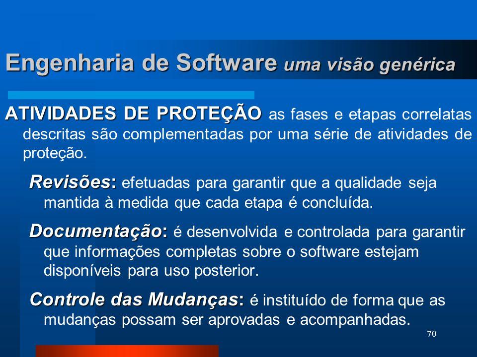 69 Engenharia de Software uma visão genérica Melhoramento Funcional: Melhoramento Funcional: a medida que o software é usado, o cliente/usuário reconh