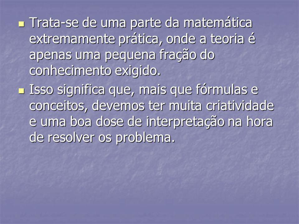 Trata-se de uma parte da matemática extremamente prática, onde a teoria é apenas uma pequena fração do conhecimento exigido. Trata-se de uma parte da