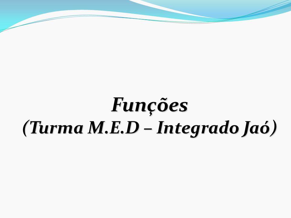 Funções (Turma M.E.D – Integrado Jaó)