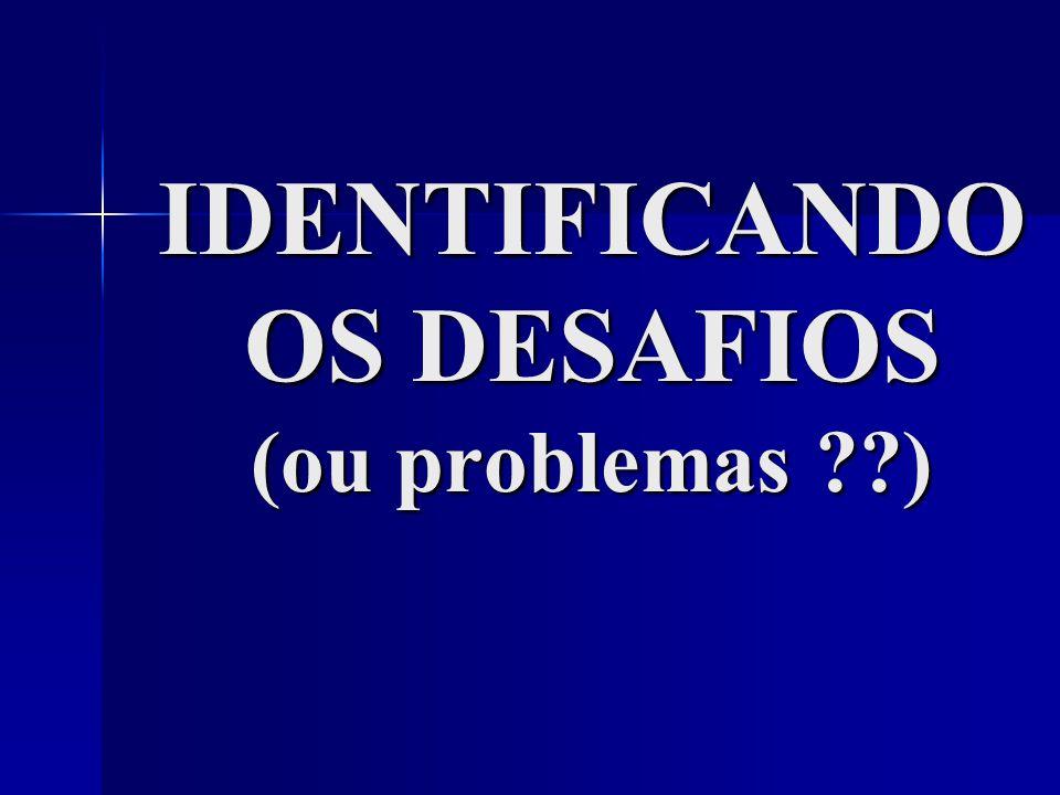 IDENTIFICANDO OS DESAFIOS (ou problemas ??)