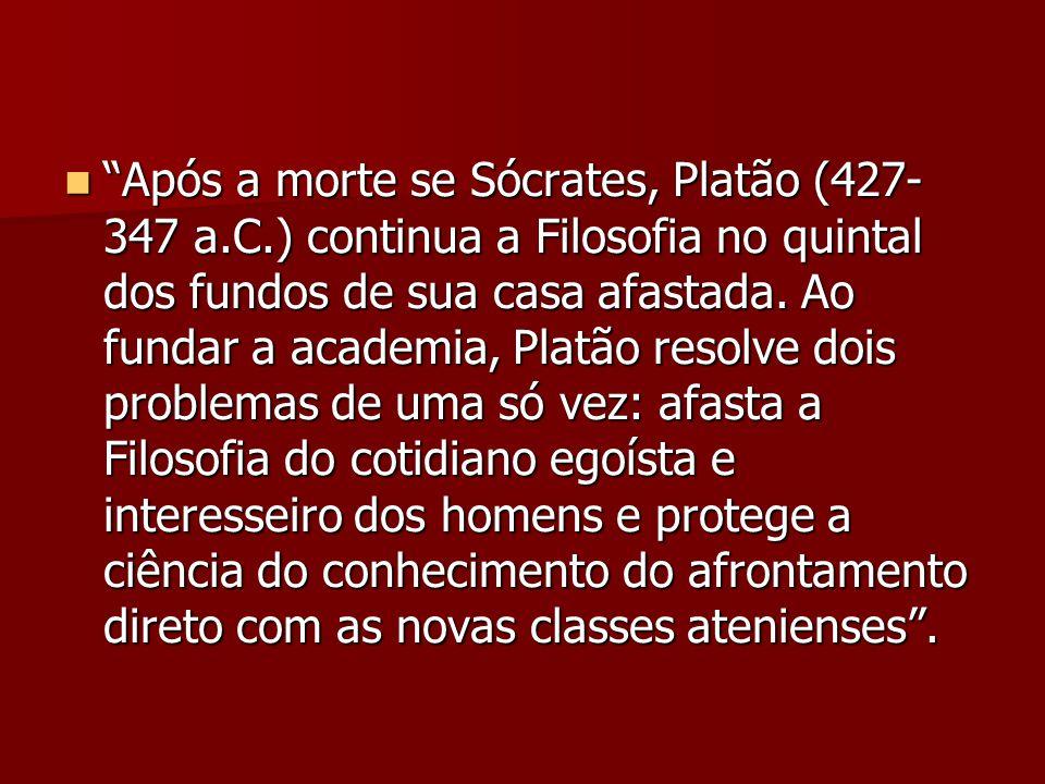 """""""Após a morte se Sócrates, Platão (427- 347 a.C.) continua a Filosofia no quintal dos fundos de sua casa afastada. Ao fundar a academia, Platão resolv"""
