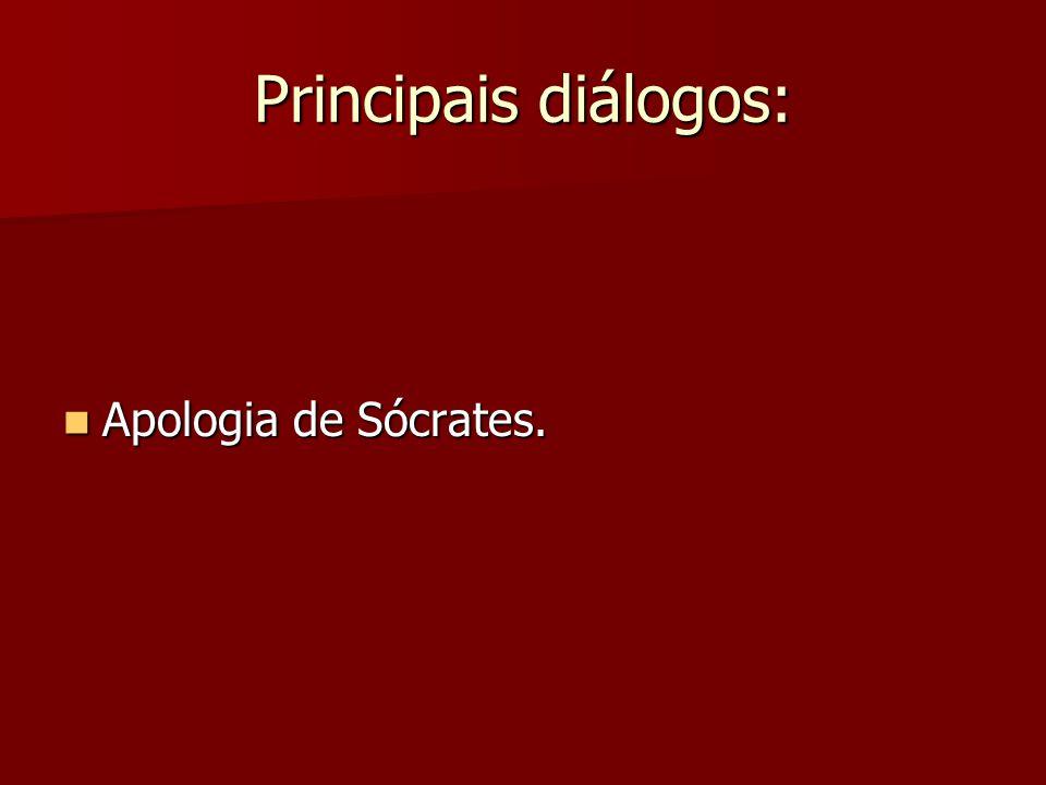 Principais diálogos: Apologia de Sócrates. Apologia de Sócrates.