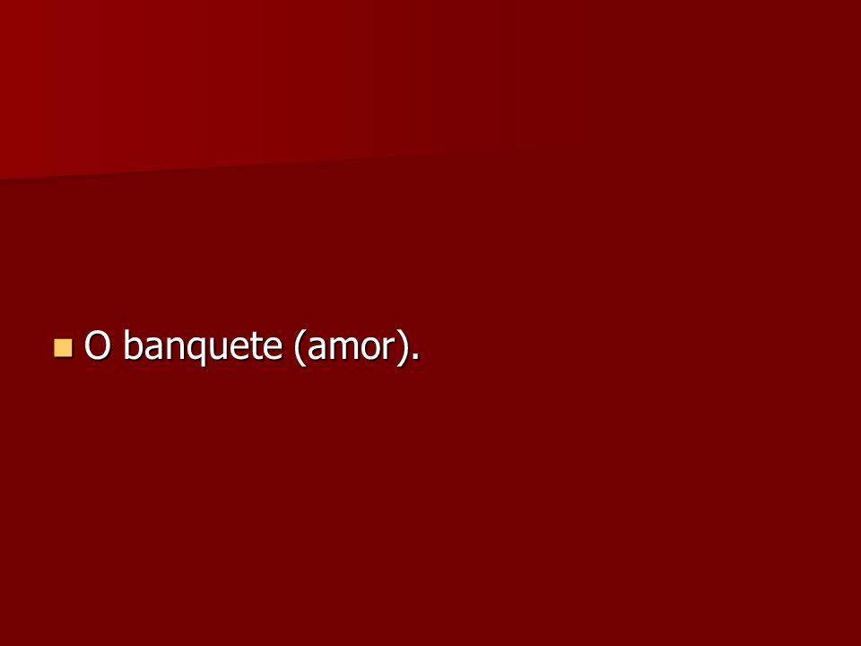 O banquete (amor). O banquete (amor).