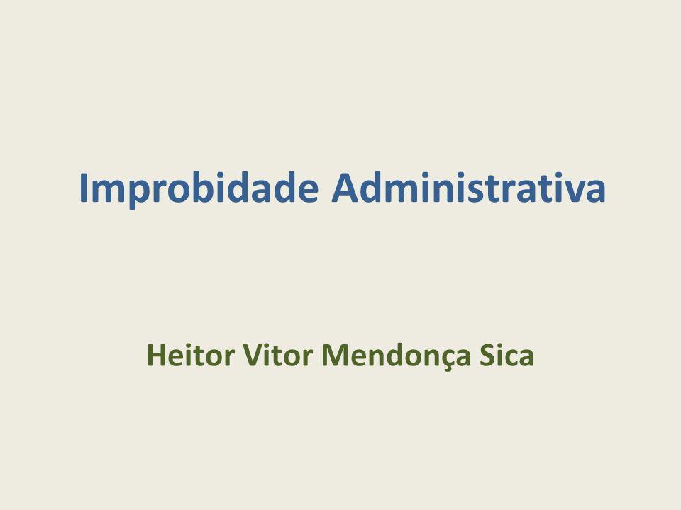 Improbidade Administrativa Heitor Vitor Mendonça Sica