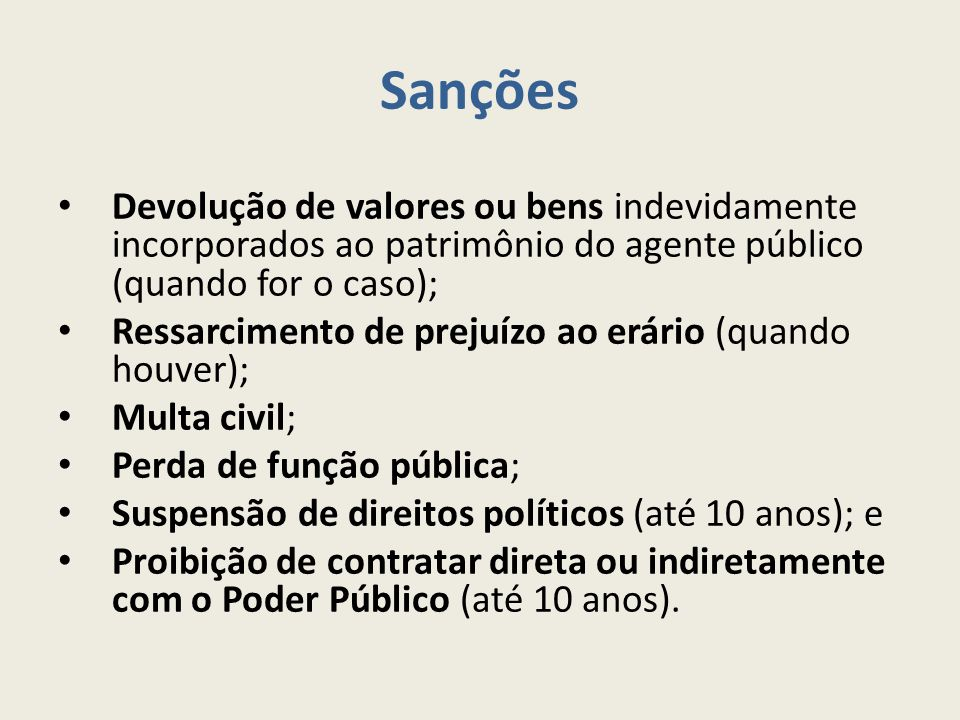 Sanções Devolução de valores ou bens indevidamente incorporados ao patrimônio do agente público (quando for o caso); Ressarcimento de prejuízo ao erár