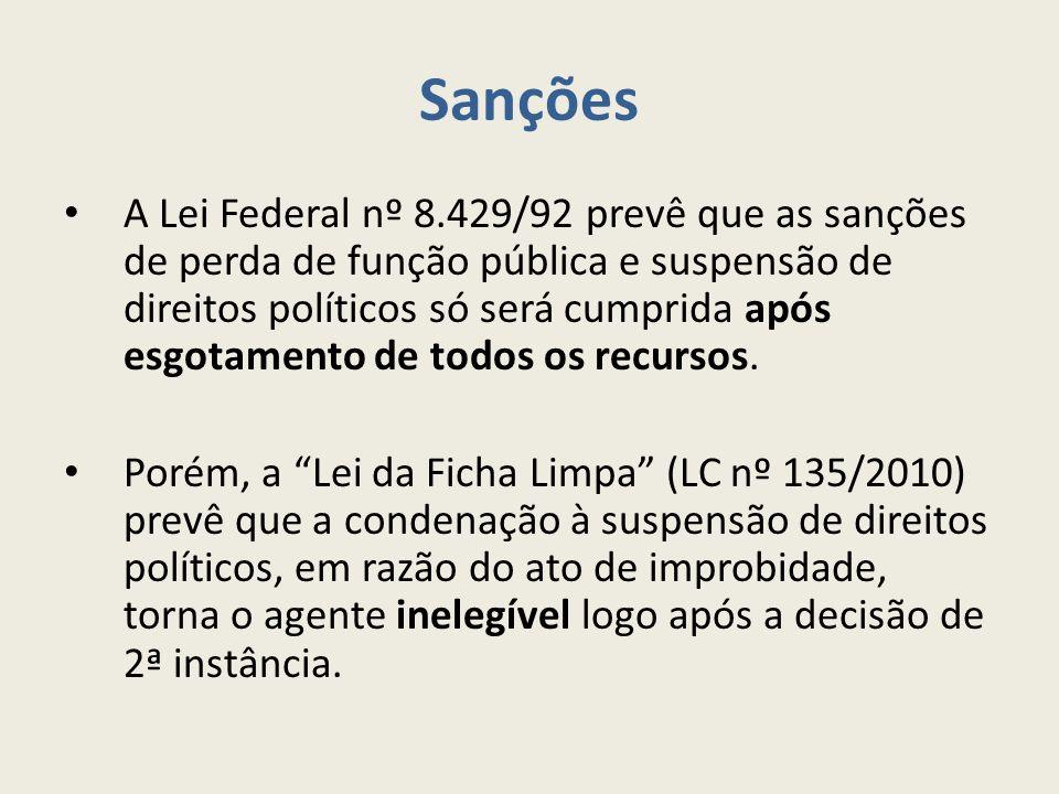 Sanções A Lei Federal nº 8.429/92 prevê que as sanções de perda de função pública e suspensão de direitos políticos só será cumprida após esgotamento