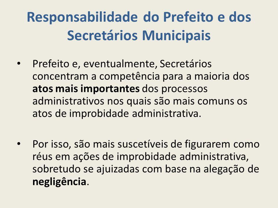 Responsabilidade do Prefeito e dos Secretários Municipais Prefeito e, eventualmente, Secretários concentram a competência para a maioria dos atos mais