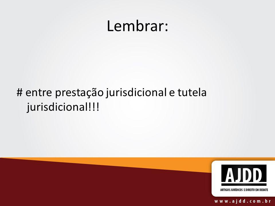 Lembrar: # entre prestação jurisdicional e tutela jurisdicional!!!