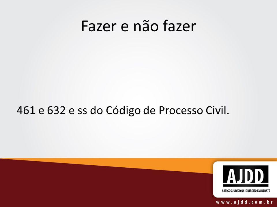 Fazer e não fazer 461 e 632 e ss do Código de Processo Civil.