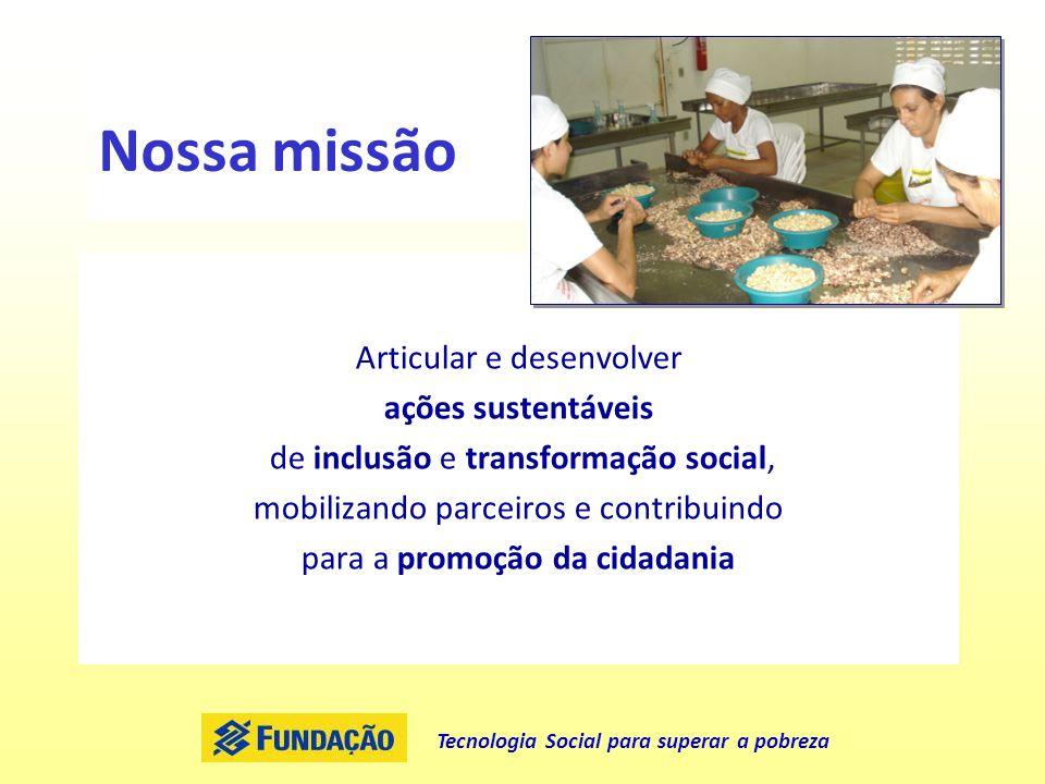 Nossa missão Articular e desenvolver ações sustentáveis de inclusão e transformação social, mobilizando parceiros e contribuindo para a promoção da ci