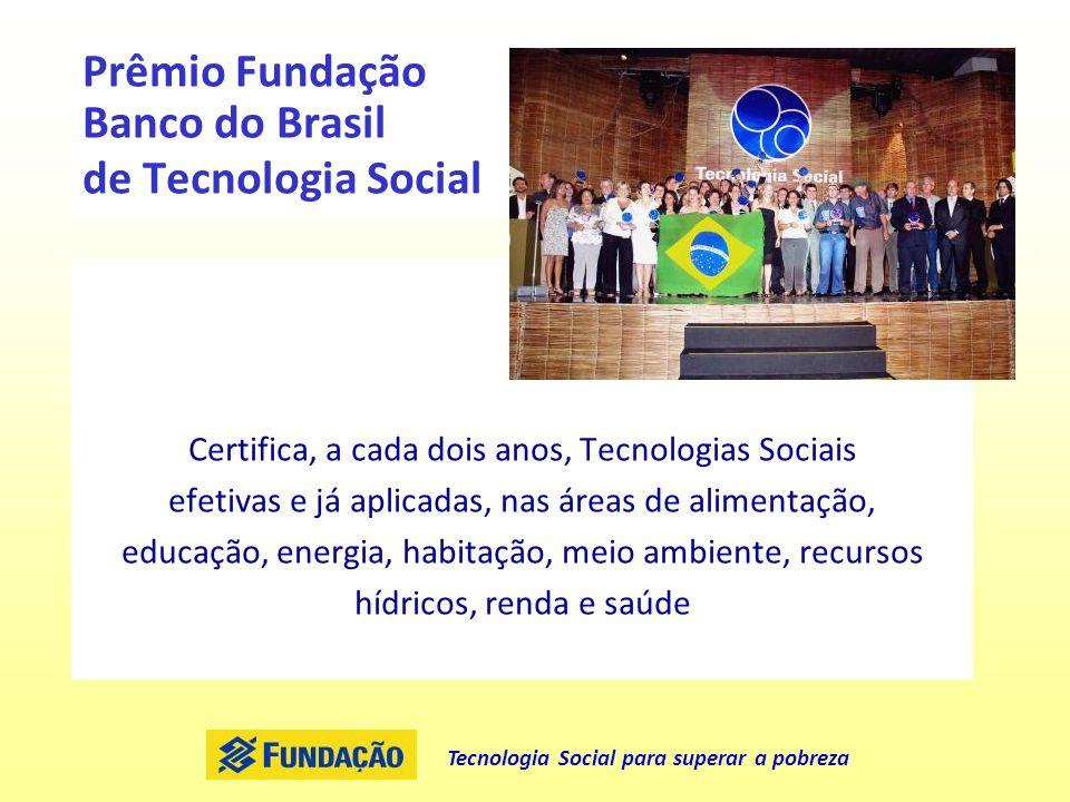 Tecnologia Social para superar a pobreza Prêmio Fundação Banco do Brasil de Tecnologia Social Certifica, a cada dois anos, Tecnologias Sociais efetiva
