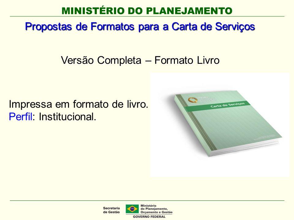 MINISTÉRIO DO PLANEJAMENTO Propostas de Formatos para a Carta de Serviços Versão Completa – Formato Livro Impressa em formato de livro. Perfil: Instit