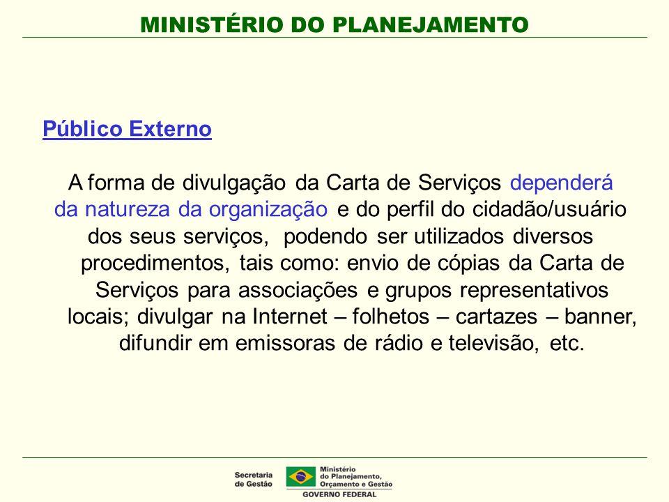 MINISTÉRIO DO PLANEJAMENTO Público Externo A forma de divulgação da Carta de Serviços dependerá da natureza da organização e do perfil do cidadão/usuá