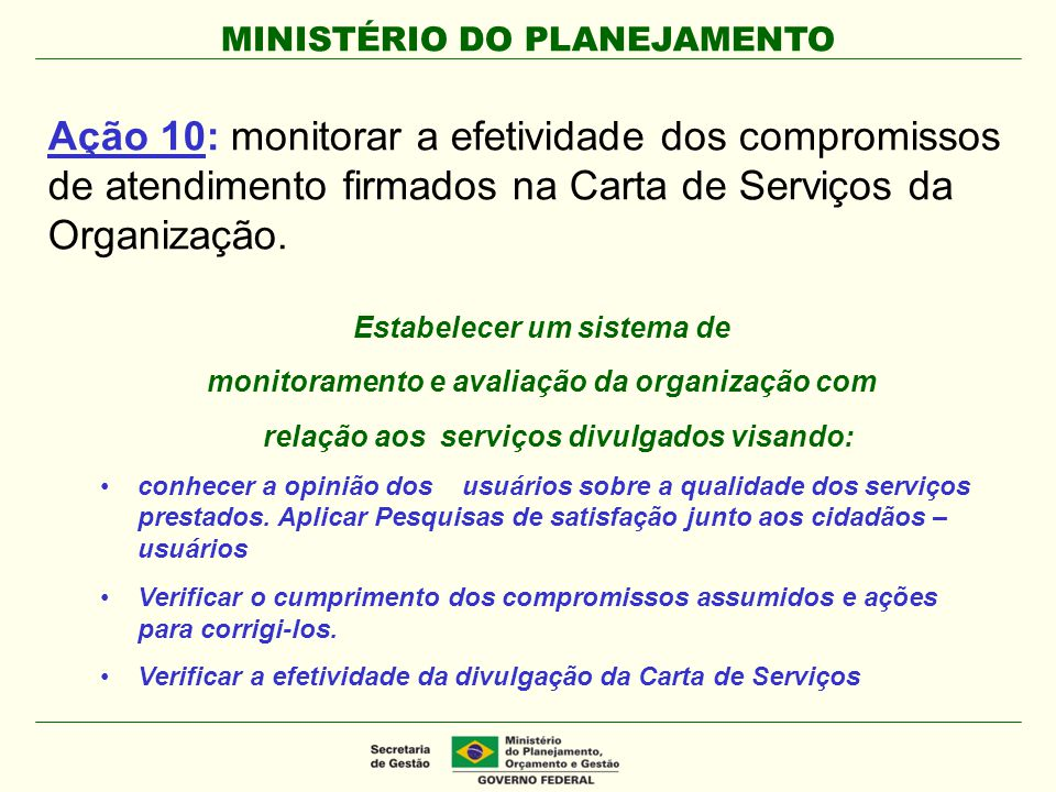 MINISTÉRIO DO PLANEJAMENTO Estabelecer um sistema de monitoramento e avaliação da organização com relação aos serviços divulgados visando: conhecer a