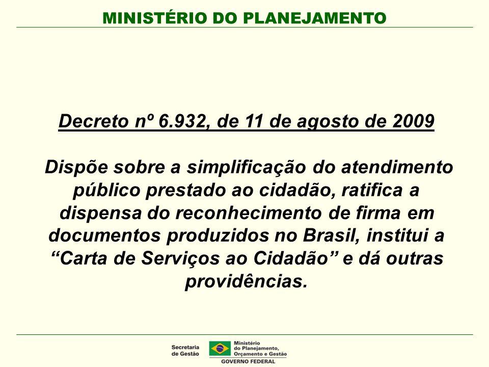 MINISTÉRIO DO PLANEJAMENTO Decreto nº 6.932, de 11 de agosto de 2009 Dispõe sobre a simplificação do atendimento público prestado ao cidadão, ratifica