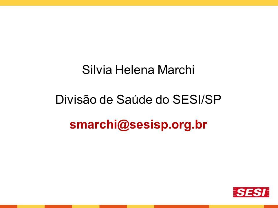 Silvia Helena Marchi Divisão de Saúde do SESI/SP smarchi@sesisp.org.br