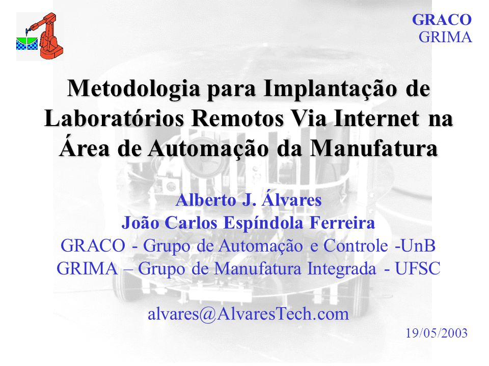 Metodologia para Implantação de Laboratórios Remotos Via Internet na Área de Automação da Manufatura Alberto J. Álvares João Carlos Espíndola Ferreira
