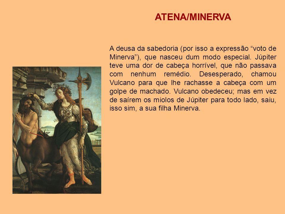 """ATENA/MINERVA A deusa da sabedoria (por isso a expressão """"voto de Minerva""""), que nasceu dum modo especial. Júpiter teve uma dor de cabeça horrível, qu"""