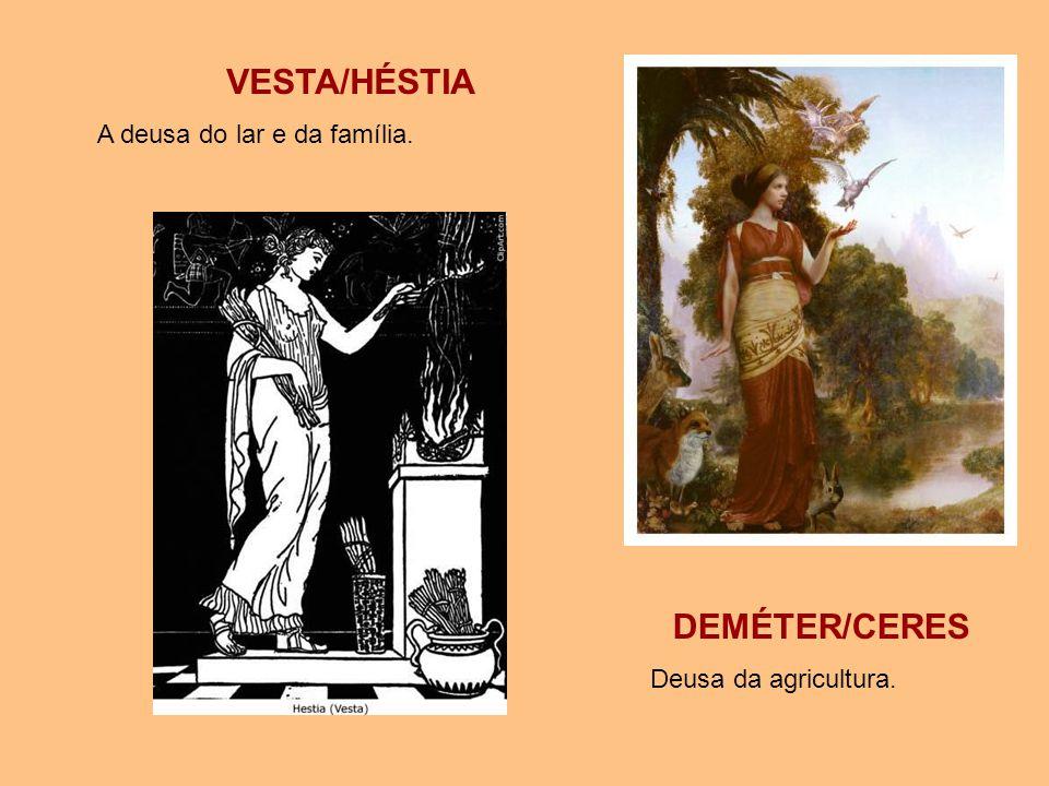 VESTA/HÉSTIA A deusa do lar e da família. DEMÉTER/CERES Deusa da agricultura.