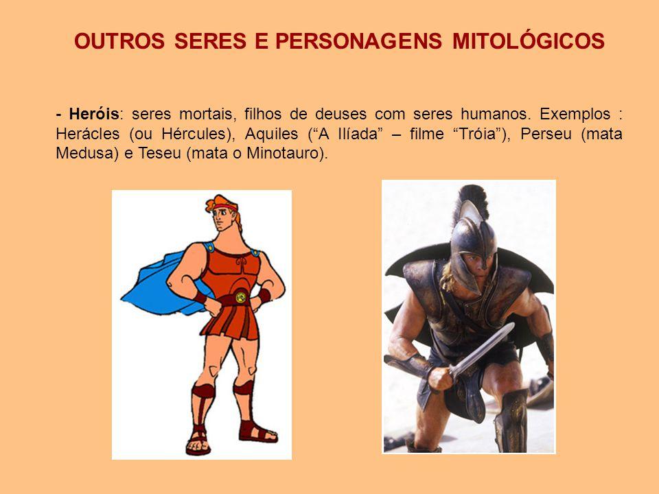 """OUTROS SERES E PERSONAGENS MITOLÓGICOS - Heróis: seres mortais, filhos de deuses com seres humanos. Exemplos : Herácles (ou Hércules), Aquiles (""""A Ilí"""