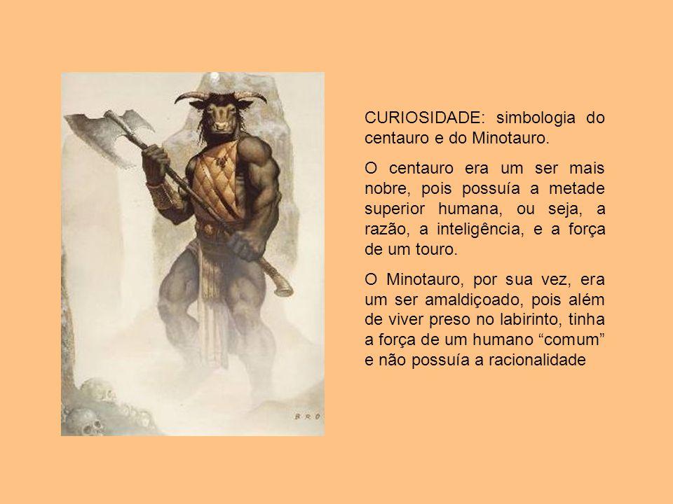CURIOSIDADE: simbologia do centauro e do Minotauro. O centauro era um ser mais nobre, pois possuía a metade superior humana, ou seja, a razão, a intel