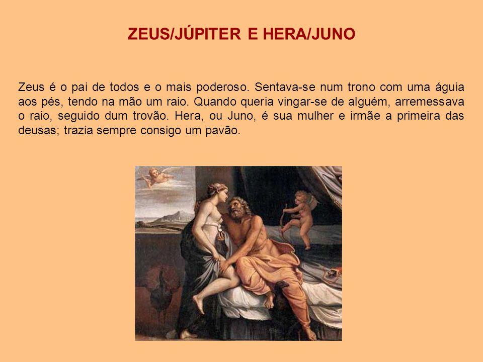 ZEUS/JÚPITER E HERA/JUNO Zeus é o pai de todos e o mais poderoso. Sentava-se num trono com uma águia aos pés, tendo na mão um raio. Quando queria ving