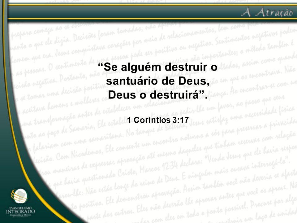 """""""Se alguém destruir o santuário de Deus, Deus o destruirá"""". 1 Coríntios 3:17"""