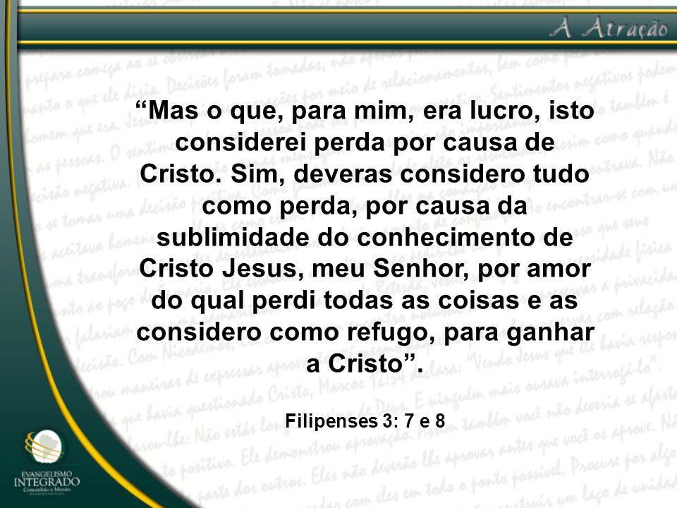 """Mas o que, para mim, era lucro, isto considerei perda por causa de Cristo. Sim, deveras considero tudo como perda, por causa da sublimidade do conhec"