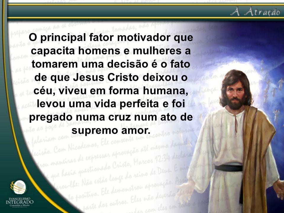 O principal fator motivador que capacita homens e mulheres a tomarem uma decisão é o fato de que Jesus Cristo deixou o céu, viveu em forma humana, lev