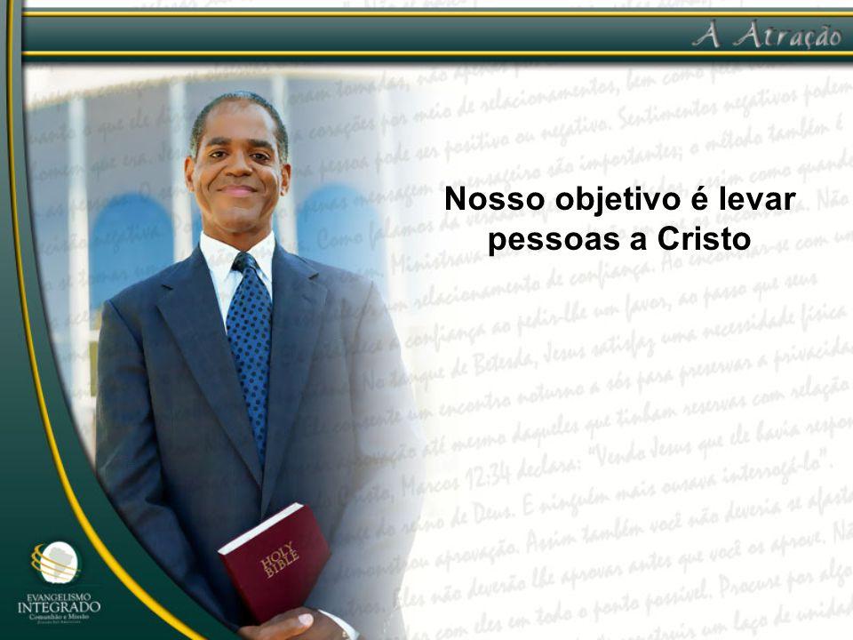 Nosso objetivo é levar pessoas a Cristo