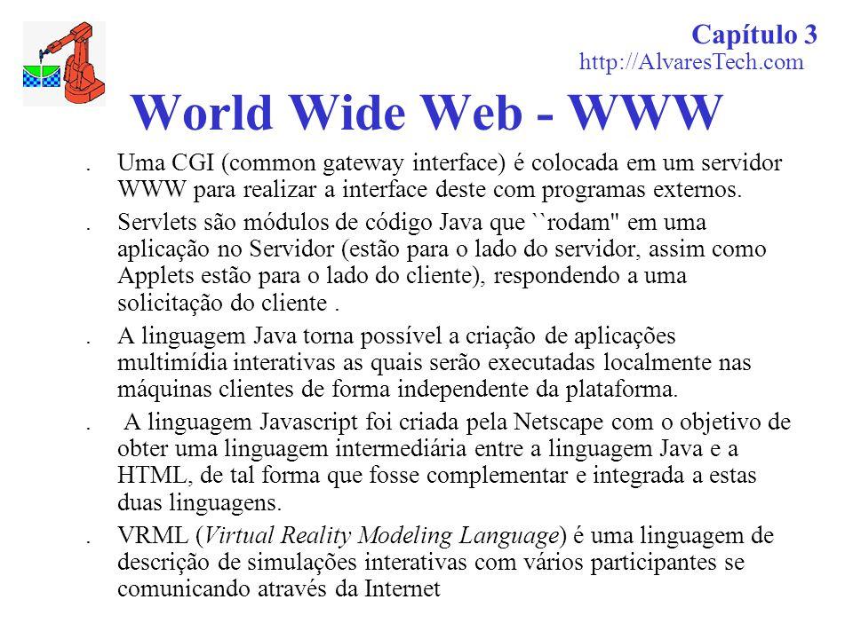 Capítulo 3 http://AlvaresTech.com World Wide Web - WWW. Uma CGI (common gateway interface) é colocada em um servidor WWW para realizar a interface des