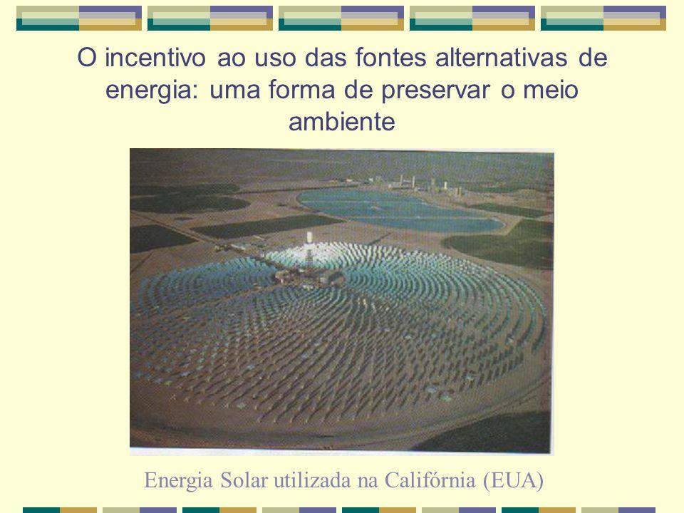O incentivo ao uso das fontes alternativas de energia: uma forma de preservar o meio ambiente Energia Solar utilizada na Califórnia (EUA)