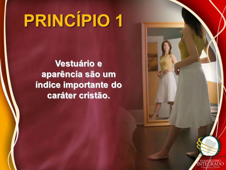 PRINCÍPIO 1 Vestuário e aparência são um índice importante do caráter cristão.