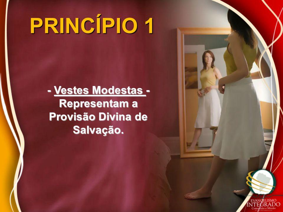 PRINCÍPIO 1 - Vestes Modestas - Representam a Provisão Divina de Salvação.