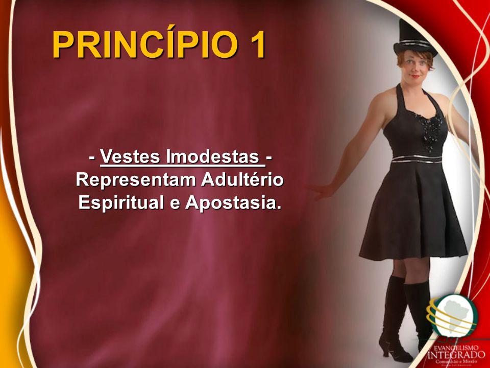 PRINCÍPIO 1 - Vestes Imodestas - Representam Adultério Espiritual e Apostasia.