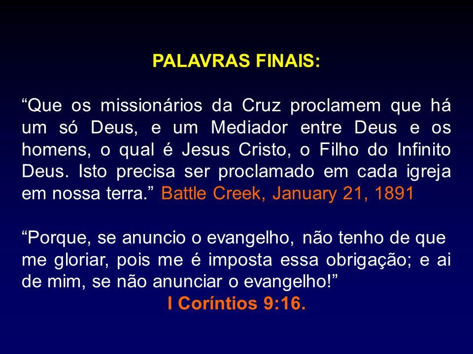 PALAVRAS FINAIS: Que os missionários da Cruz proclamem que há um só Deus, e um Mediador entre Deus e os homens, o qual é Jesus Cristo, o Filho do Infinito Deus.