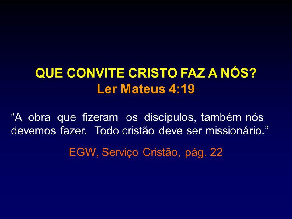 """QUE CONVITE CRISTO FAZ A NÓS? Ler Mateus 4:19 """"A obra que fizeram os discípulos, também nós devemos fazer. Todo cristão deve ser missionário."""" EGW, Se"""
