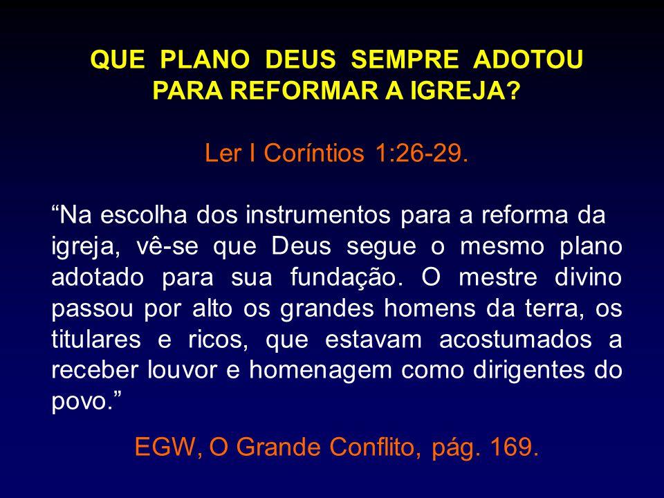 """QUE PLANO DEUS SEMPRE ADOTOU PARA REFORMAR A IGREJA? Ler I Coríntios 1:26-29. """"Na escolha dos instrumentos para a reforma da igreja, vê-se que Deus se"""
