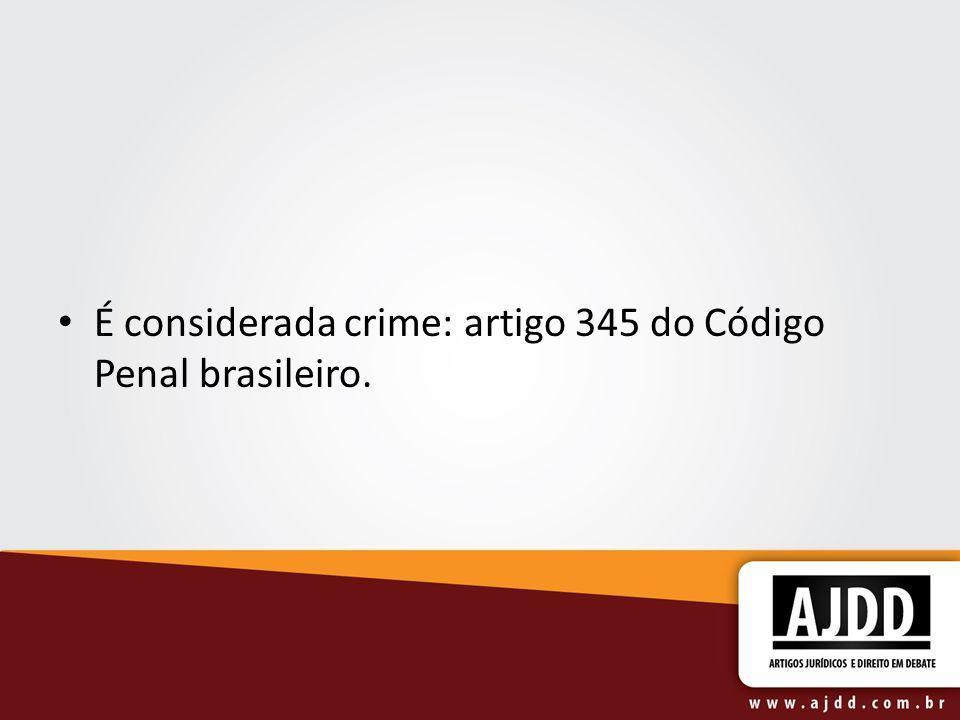 É considerada crime: artigo 345 do Código Penal brasileiro.