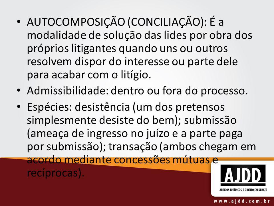 AUTOCOMPOSIÇÃO (CONCILIAÇÃO): É a modalidade de solução das lides por obra dos próprios litigantes quando uns ou outros resolvem dispor do interesse ou parte dele para acabar com o litígio.