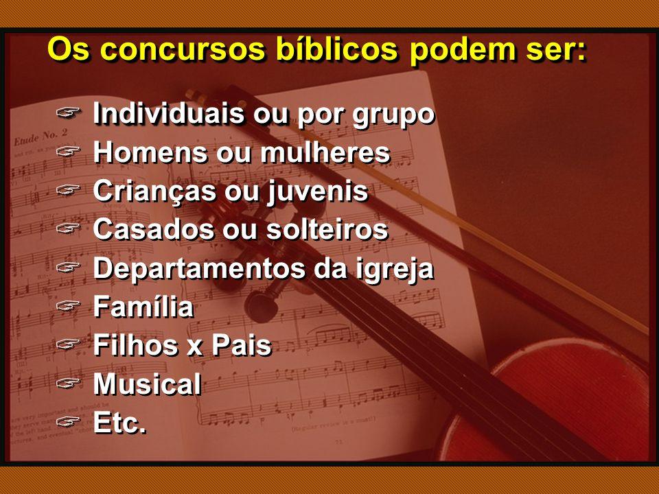 Os concursos bíblicos podem ser:  Individuais ou  Individuais ou por grupo  Homens ou mulheres  Crianças ou juvenis  Casados ou solteiros  Departamentos da igreja  Família  Filhos x Pais  Musical  Etc.