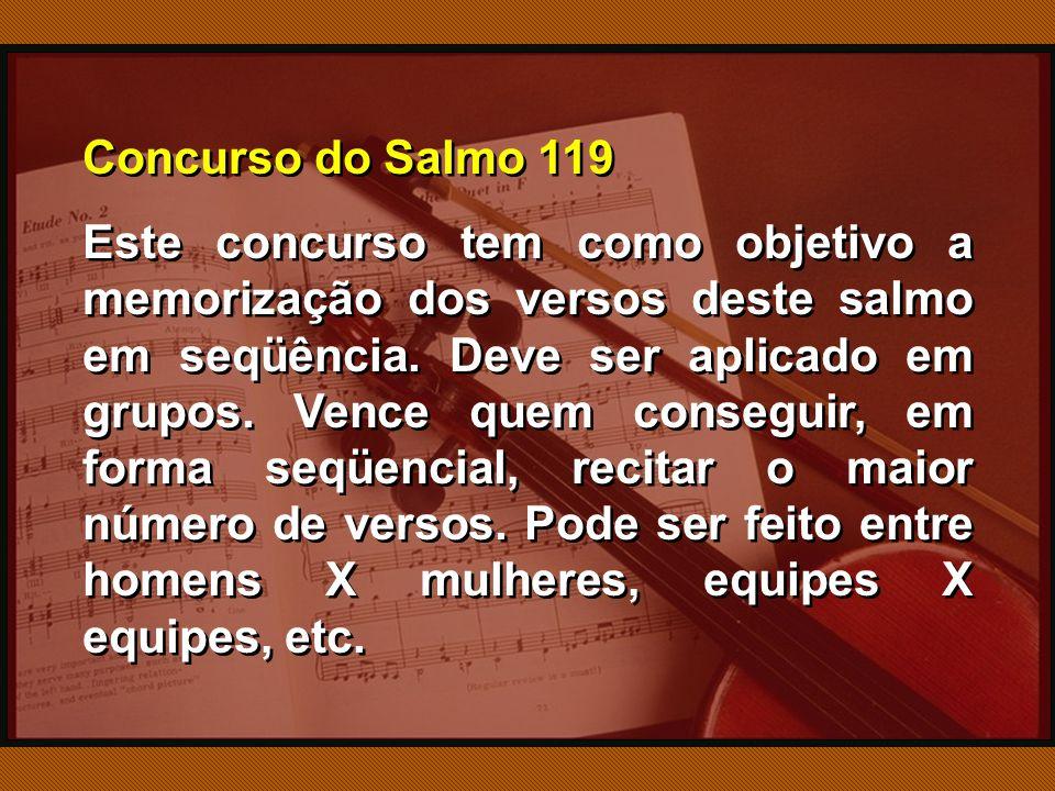 Concurso do Salmo 119 Este concurso tem como objetivo a memorização dos versos deste salmo em seqüência.