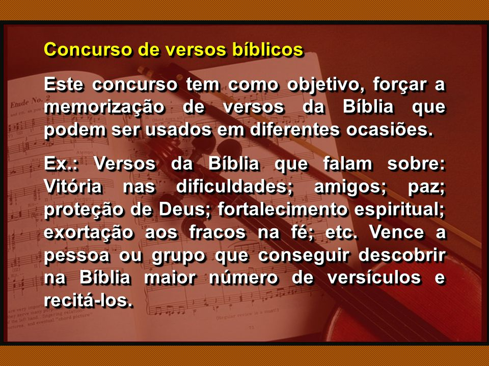 Concurso de versos bíblicos Este concurso tem como objetivo, forçar a memorização de versos da Bíblia que podem ser usados em diferentes ocasiões.