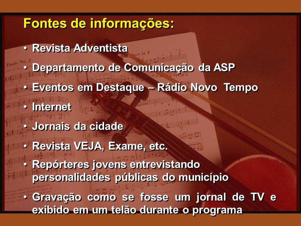 Fontes de informações: Revista Adventista Departamento de Comunicação da ASP Eventos em Destaque – Rádio Novo Tempo Internet Jornais da cidade Revista VEJA, Exame, etc.