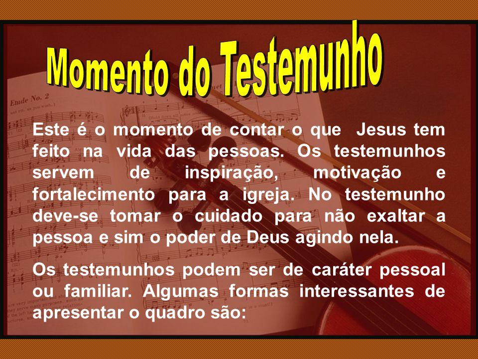Este é o momento de contar o que Jesus tem feito na vida das pessoas.