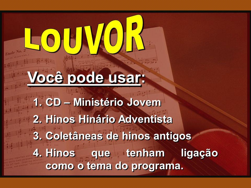 Você pode usar Você pode usar: 1.CD – Ministério Jovem 2.Hinos Hinário Adventista 3.Coletâneas de hinos antigos 4.Hinos que tenham ligação como o tema do programa.