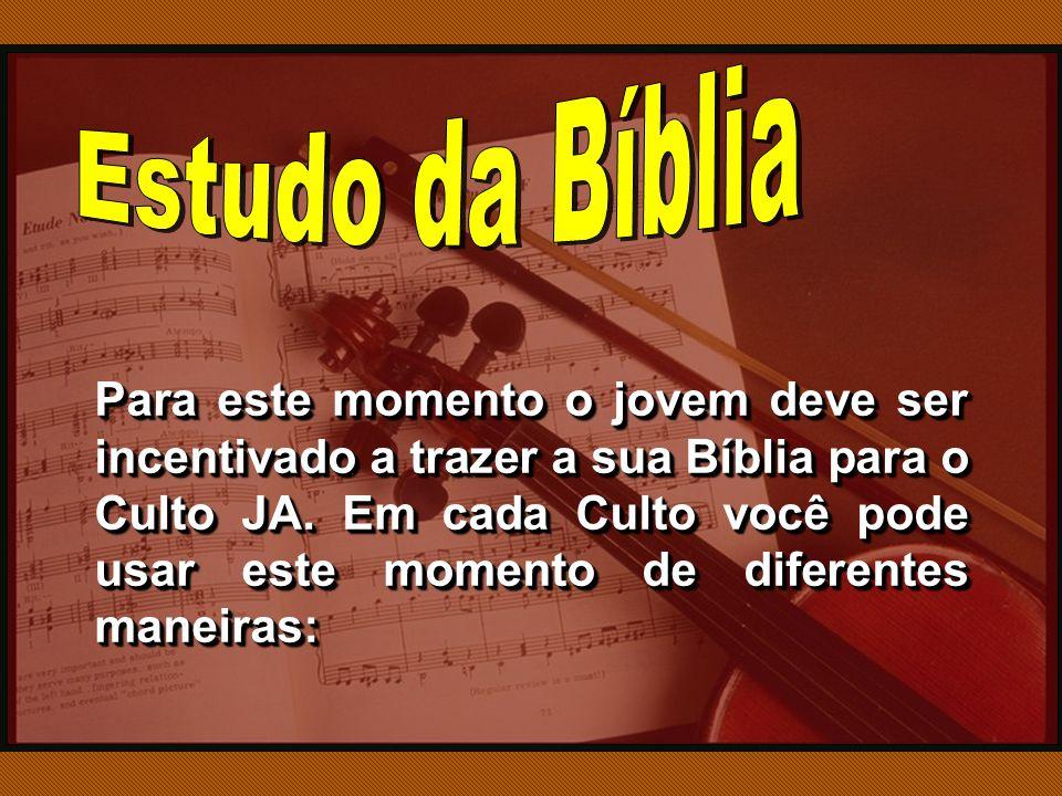 Para este momento o jovem deve ser incentivado a trazer a sua Bíblia para o Culto JA.