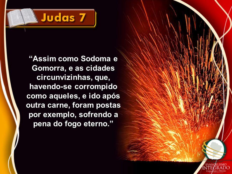 """""""Assim como Sodoma e Gomorra, e as cidades circunvizinhas, que, havendo-se corrompido como aqueles, e ido após outra carne, foram postas por exemplo,"""